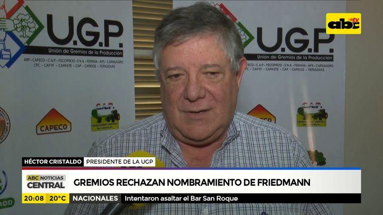 Gremios rechazan nombramiento de Friedmann